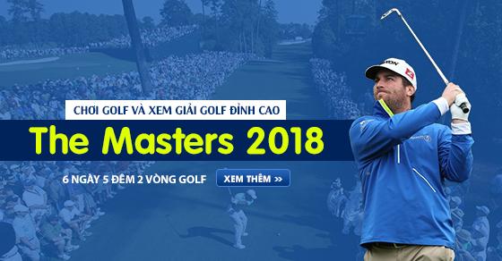 The Masters 2018 (6 Ngày 5 Đêm 2 Vòng Golf)